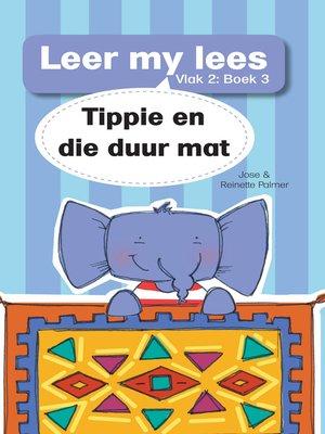 cover image of Leer my lees (Vlak 2) 3: Tippie en die duur mat