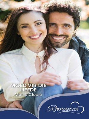 cover image of Moed vir die liefde