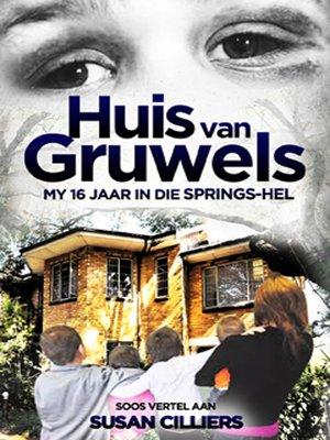 cover image of Huis van gruwels: My 16 jaar in die Springs-hel