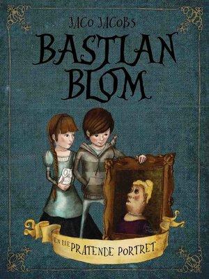 cover image of Bastian Blom en die pratende portret