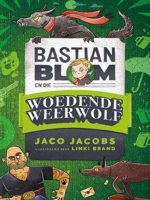 cover image of Bastian Blom (3) en die woedende weerwolf