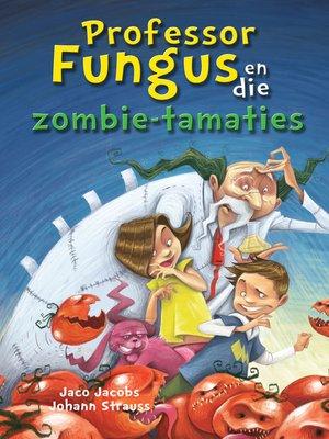 cover image of Professor Fungus en die zombie-tamaties