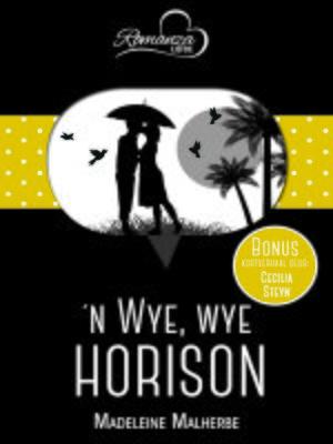 cover image of 'n Wye, wye horison & Storieboekliefde