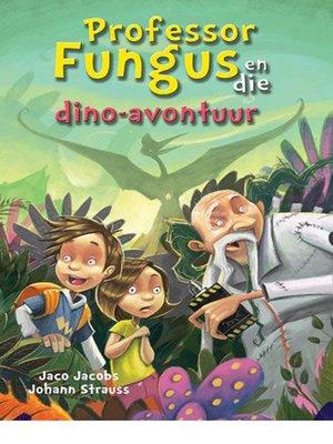 cover image of Professor Fungus en die dino-avontuur