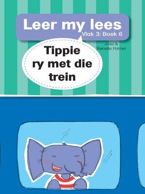 cover image of Leer my lees (Vlak 3) 6: Tippie ry met die trein