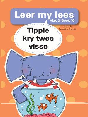 cover image of Leer my lees (Vlak 3) 10: Tippie kry twee vissies