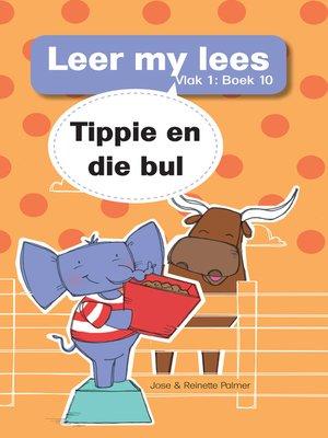 cover image of Leer my lees (Vlak 1) 10: Tippie en die bul