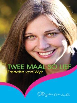 cover image of Twee maal so lief