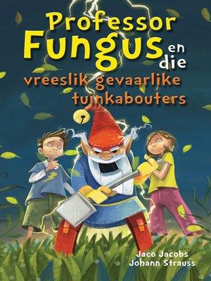 cover image of Professor Fungus en die vreeslik gevaarlike tuinkabouters
