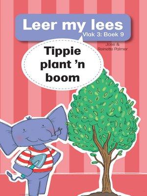 cover image of Leer my lees (Vlak 3) 9: Tippie plant 'n boom