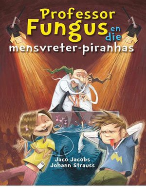 cover image of Professor Fungus en die mensvreter-piranhas
