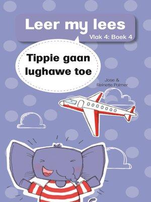 cover image of Leer my lees (Vlak 4) 4: Tippie gaan lughawe toe