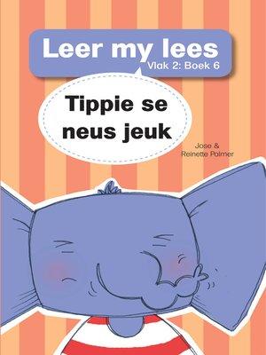 cover image of Leer my lees (Vlak 2) 6: Tippie se neus jeuk