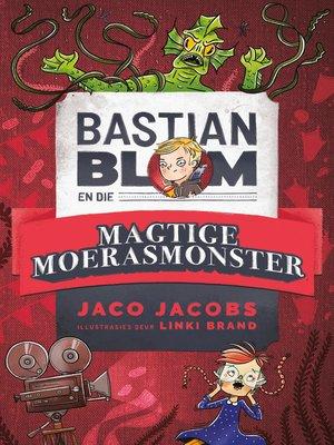 cover image of Bastian Blom (4) en die magtige moerasmonster