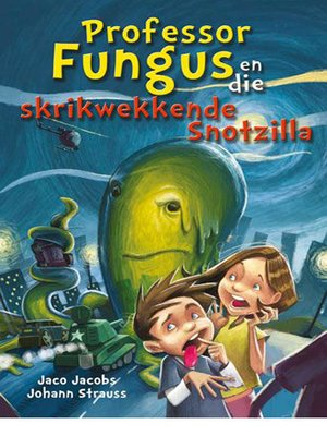 cover image of Professor Fungus en die skrikwekkende Snotzilla