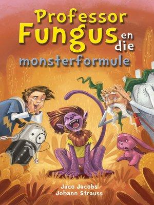 cover image of Professor Fungus en die monsterformule