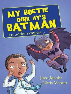 cover image of My boetie dink hy is Batman