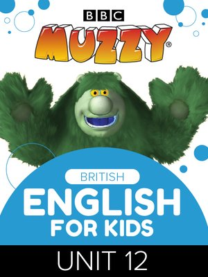 cover image of BBC's Muzzy: British English for Kids, Unit 12