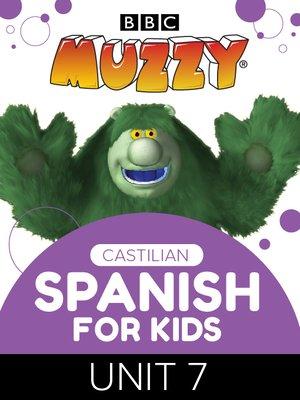 cover image of BBC's Muzzy: Castilian Spanish for Kids, Unit 7