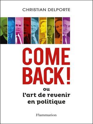 cover image of Come back ! Ou L'art de revenir en politique