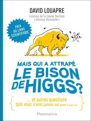 cover image of Mais qui a attrapé le bison de Higgs ?