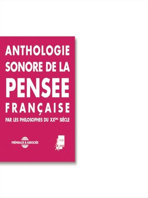 cover image of Anthologie sonore de la pensée française du XXe siècle. Sartre, Merleau-Ponty, Lévinas, Jankélévitch, Foucault, Deleuze, Desanti, Corbin, Bergson, Aron, Althusser