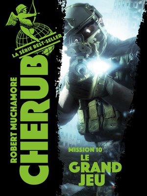 cover image of Cherub (Mission 10) --Le Grand Jeu