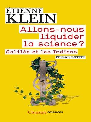 cover image of Allons-nous liquider la science ? Galilée et les Indiens