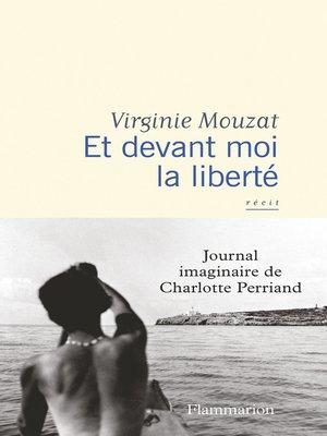cover image of Et devant moi la liberté