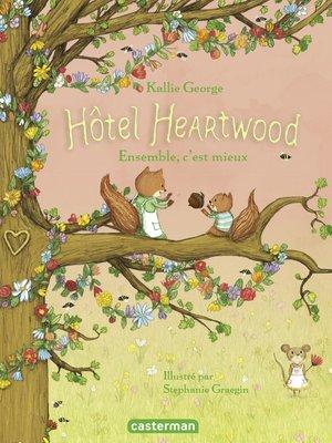 cover image of Hôtel Heartwood (Tome 3) --Ensemble, c'est mieux
