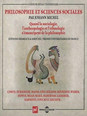 cover image of Philosophie et sciences sociales. Quand la sociologie, l'anthropologie et l'ethnologie s'émancipent de la philosophie