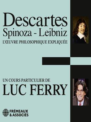 cover image of Descartes, Spinoza, Leibniz