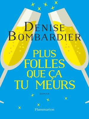 cover image of Plus folles que ça tu meurs !