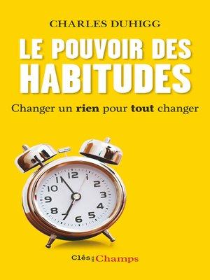 cover image of Le Pouvoir des habitudes. Changer un rien pour tout changer