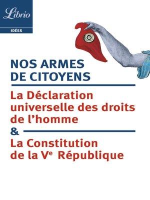 cover image of Nos armes de citoyens. La Constitution de la Ve République & la Déclaration universelle des droits de l'homme