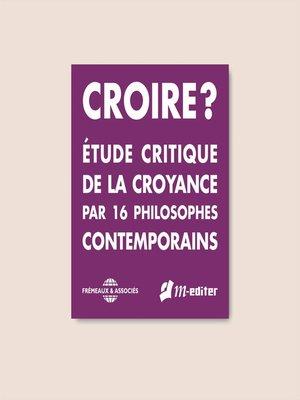 cover image of Croire ? Étude critique de la croyance par 16 philosophes contemporains