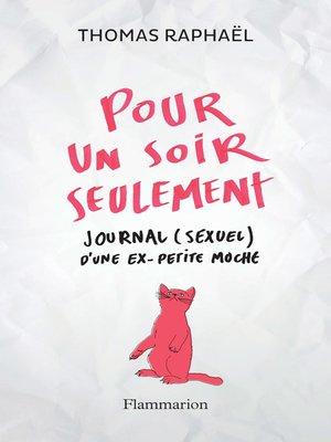 cover image of Pour un soir seulement. Journal (sexuel) d'une ex-petite moche