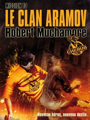 cover image of Cherub (Mission 13)--Le clan Aramov
