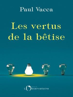 cover image of Les vertus de la bêtise