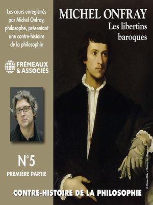 cover image of Contre-histoire de la philosophie (Volume 5.1)--Les libertins baroques I, de Pierre Charron à Cyrano de Bergerac