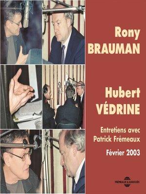 cover image of Rony Brauman--Hubert Védrine. Entretiens avec Patrick Frémeaux