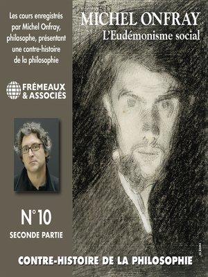 cover image of Contre-histoire de la philosophie (Volume 10.2)--L'eudémonisme social II, le socialisme de John Stuart Mill à Bakounine
