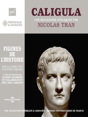 cover image of Caligula. Une biographie expliquée par Nicolas Tran
