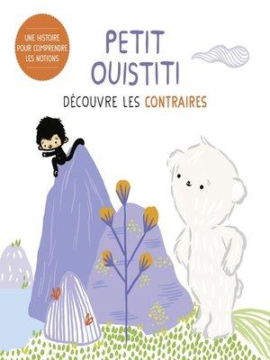 cover image of Petit Ouistiti découvre les contraires
