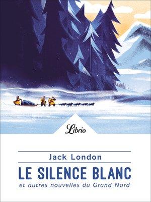 cover image of Le Silence blanc et autres nouvelles du Grand Nord