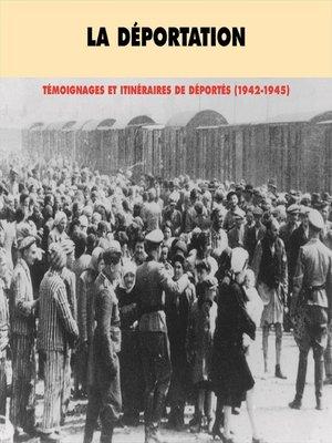 cover image of La déportation. Témoignages et itinéraires de déportés 1942-1945