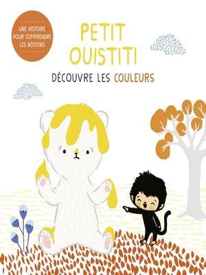 cover image of Petit Ouistiti découvre les couleurs