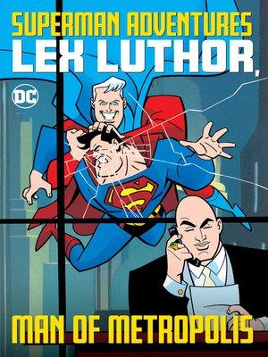 cover image of Superman Adventures: Lex Luthor, Man of Metropolis