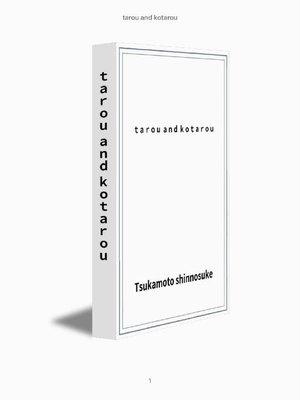 cover image of tarou and kotarou: 本編