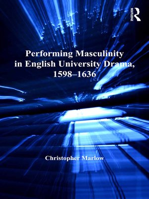cover image of Performing Masculinity in English University Drama, 1598-1636